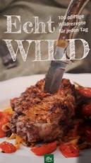 Echt Wild - 100 pfiffige Wildrezepte